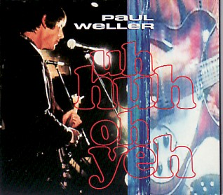 PAUL WELLER, Uh Huh Oh Yeh