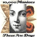 10,000 MANIACS, These Are Days