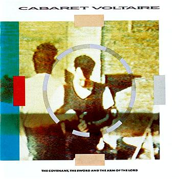display image of CABARET VOLTAIRE - The Covenant, The Sword And The Arm Of The Lord