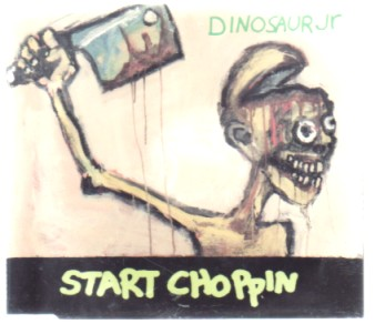 DINOSAUR JR, Start Choppin