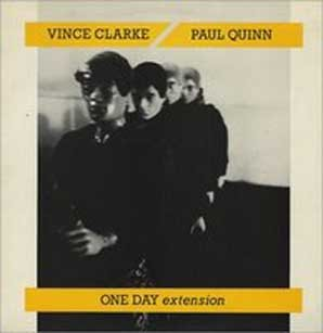 VINCE CLARKE & PAUL QUINN, One Day Extension