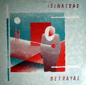SINATRAS, Betrayal