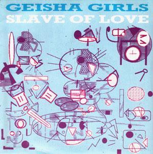 GEISHA GIRLS, Slave Of Love