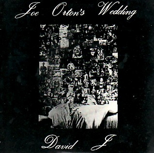 DAVID J (BAUHAUS), Joe Orton's Wedding