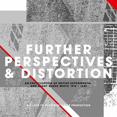 Further Perspectives & Distortion ~ An Encyclopedia Of British Experimental And Avant-Garde Music 1976-1984