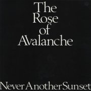 ROSE OF AVALANCHE - Never Another Sunset - Maxi x 1