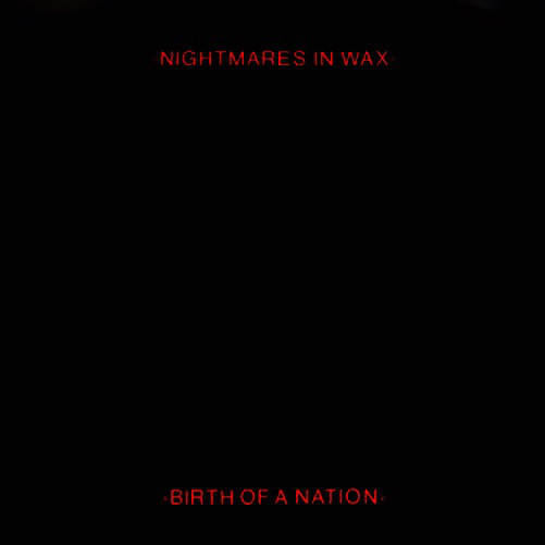 NIGHTMARES IN WAX, Birth Of A Nation