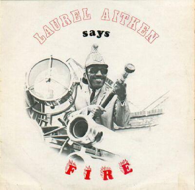 LAUREL AITKEN, Says Fire