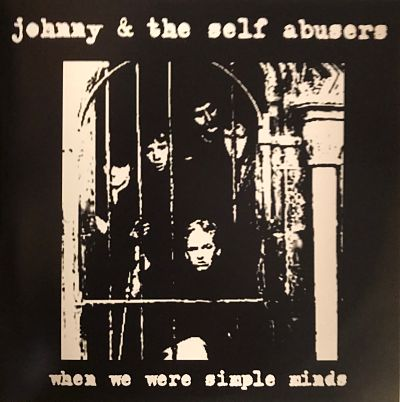 JOHNNY & THE SELF ABUSERS, When We Were Simple Minds