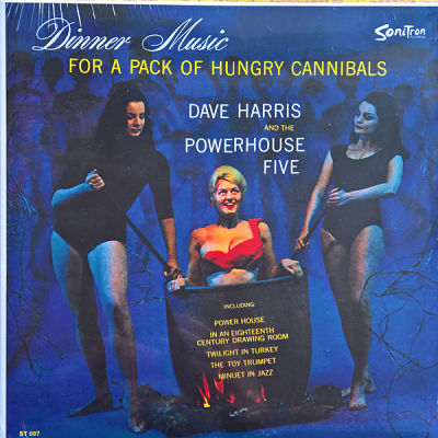 DAVE HARRIS AND THE POWERHOUSE FIVE, Dinner Music For A Pack Of Hungry Cannibals