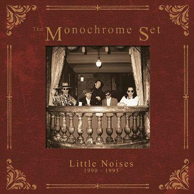 MONOCHROME SET, Little Noises 1990 - 1995