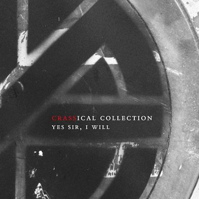 CRASS, Yes Sir, I Will (The Crassical Collection)