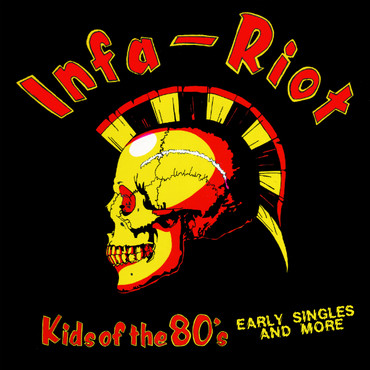 INFA-RIOT, Kids Of The 80's (Early Singles And More)