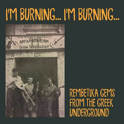 VARIOUS, I'm Burning... I'm Burning...: Rembetika Gems from the Greek Underground