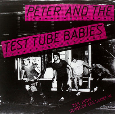 PETER AND THE TEST TUBE BABIES, The Punk Singles Collection