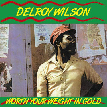 DELROY WILSON, Worth Your Weight In Gold