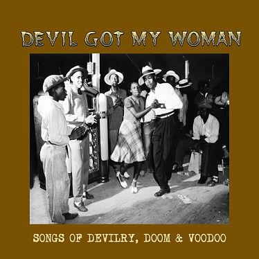 VARIOUS, Devil Got My Woman - Songs Of Devilry, Doom & Voodoo