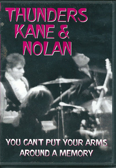 THUNDERS, KANE & NOLAN (HEARTBREAKERS), You Can't Put Your Arms Around A Memory - DVD