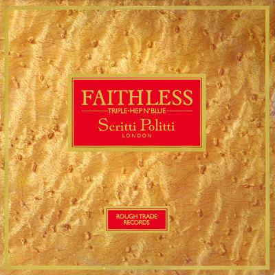 SCRITTI POLITTI, Faithless
