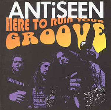 ANTISEEN, Here To Ruin Your Groove