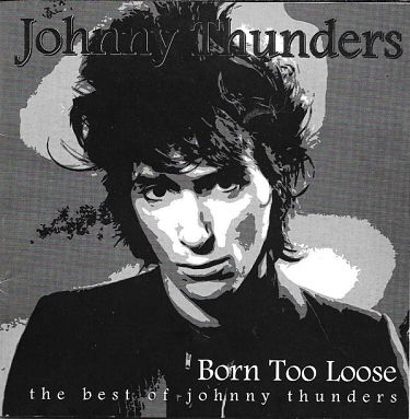 JOHNNY THUNDERS, Born Too Loose (The Best Of Johnny Thunders)