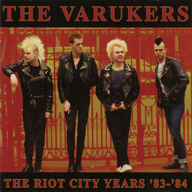 VARUKERS, The Riot City Years '83-'84