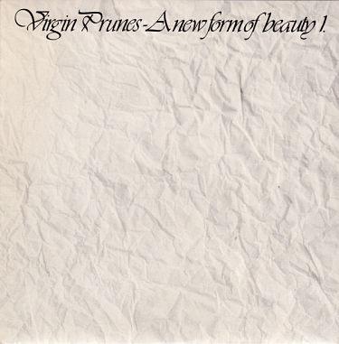 VIRGIN PRUNES, A New Form Of Beauty 1