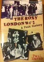 PAUL MARKO, The Roxy London WC2 - A Punk Rock History Book