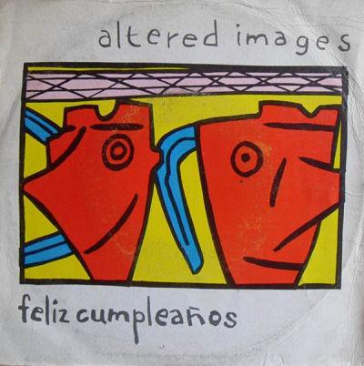 ALTERED IMAGES, Feliz Cumpleanos (Happy Birthday)
