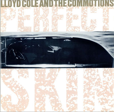 LLOYD COLE AND THE COMMOTIONS, Perfect Skin