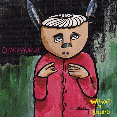 DINOSAUR JR, Without A Sound