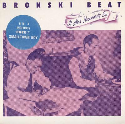BRONSKI BEAT, It Ain't Necessarily So