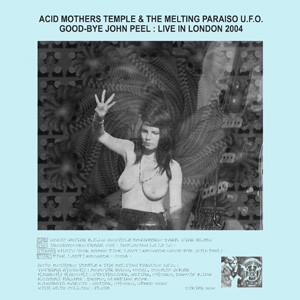 ACID MOTHERS TEMPLE & THE MELTING POT PARADISO U.F.O., Good-Bye John Peel : Live In London 2004