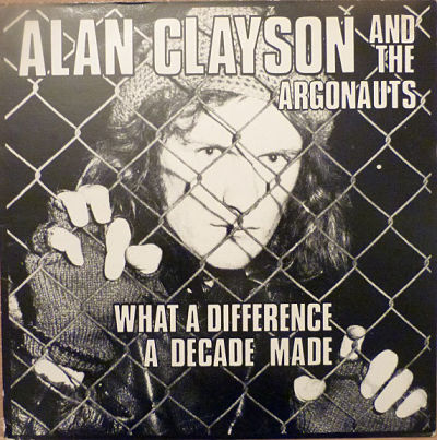 ALAN CLAYSON AND THE ARGONAUTS, What A Difference A Decade Made