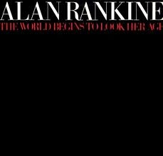 ALAN RANKINE (ASSOCIATES), The World Begins To Look Her Age