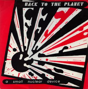 BACK TO THE PLANET, A Small Nuclear Device