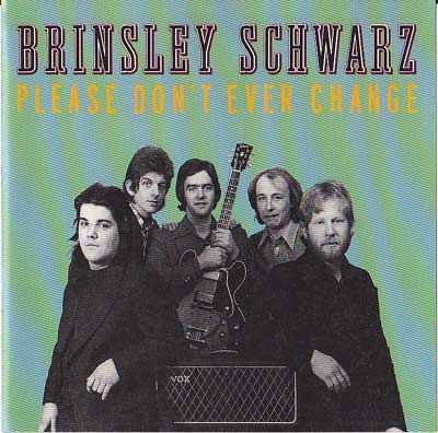 BRINSLEY SCHWARZ, Please Don't Ever Change