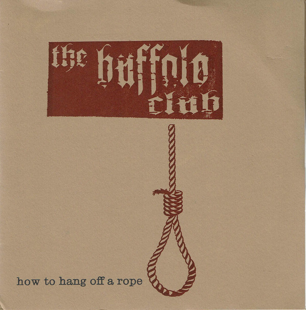 BUFFALO CLUB, How To Hang Off A Rope