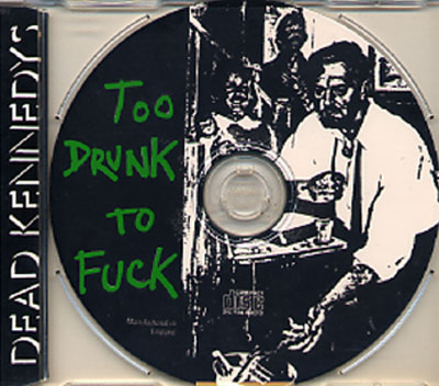 DEAD KENNEDYS, Too Drunk To Fuck