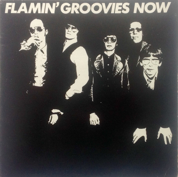 FLAMIN' GROOVIES, Now