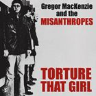 GREGOR MACKENZIE AND THE MISANTHROPES, Torture That Girl