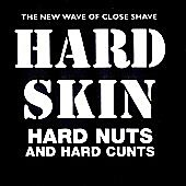 HARD SKIN, Hard Nuts And Hard Cunts