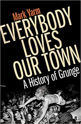 Everybody Loves Our Town: A History of Grunge Book
