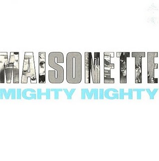 MIGHTY MIGHTY, Maisonette