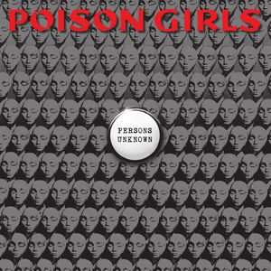 POISON GIRLS, Persons Unknown