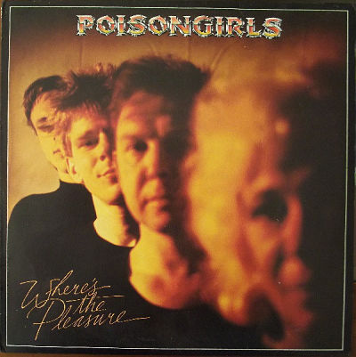 POISON GIRLS, Where's The Pleasure