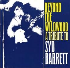 Beyond The Wildwood - A Tribute To Syd Barrett