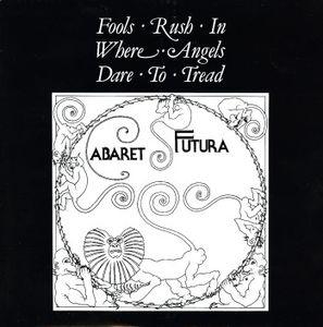 Cabaret Futura - Fools Rush In Where Angels Dare To Tread