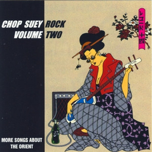 Chop Suey Rock Volume Two - More Songs About The Orient