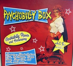 Psychobilly Box: Rockabilly Roots And Hootenanny